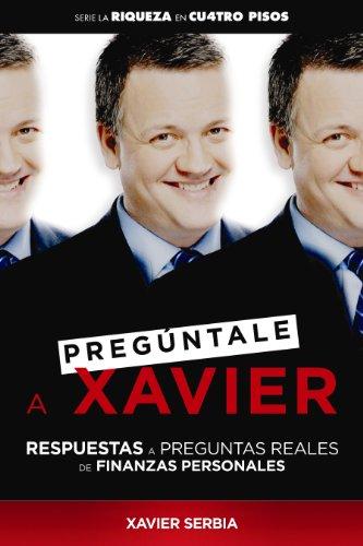 Preguntale A Xavier: Respuestas A Preguntas Reales de Finanzas Personales = Ask Xavier 9781616051945