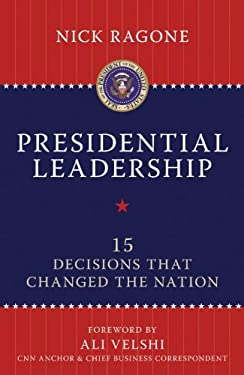 Presidential Leadership: 15 Decisions That Changed the Nation 9781616142377
