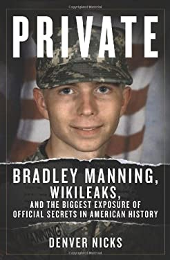 Private: Bradley Manning, Wikileaks, and the Biggest Exposure of Official Secrets in American History 9781613740682