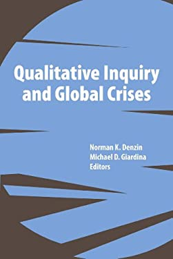 Qualitative Inquiry and Global Crises 9781611320220