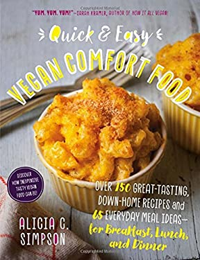 Quick and Easy Vegan Comfort Food: 65 Everyday Meal Ideas for Breakfast, Lunch, and Dinner with Over 150 Great-Tasting, Down-Home Recipes