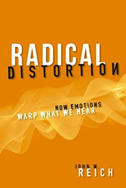 Radical Distortion: How Emotions Warp What We Hear 9781616146580