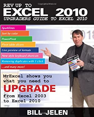 Rev Up to Excel 2010: Upgraders Guide to Excel 2010 9781615470013