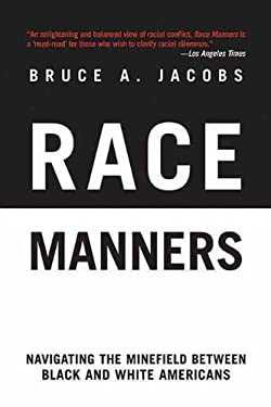 Race Manners: Navigating the Minefield Between Black and White Americans 9781611450316