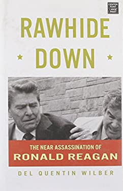 Rawhide Down:: The Near Assassination of Ronald Reagan 9781611730425