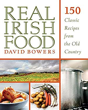 Real Irish Food: 150 Classic Recipes from the Old Country 9781616088705