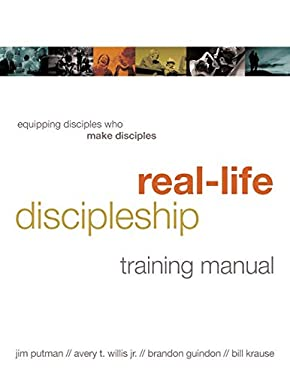 Real-Life Discipleship Training Manual: Equipping Disciples Who Make Disciples 9781615215591