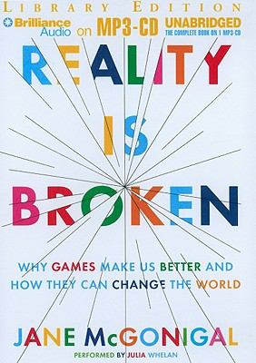 Reality Is Broken: Why Games Make Us Better and How They Can Change the World 9781611064285