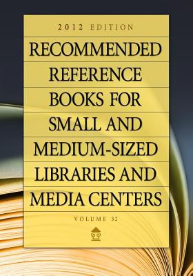 Recommended Reference Books for Small and Medium-Sized Libraries and Media Centers: 2012 Edition, Volume 32 9781610691802