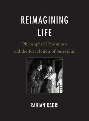 Reimagining Life: Philosophical Pessimism and the Revolution of Surrealism 9781611470123