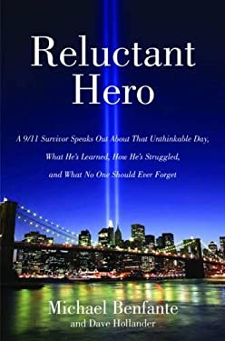 Reluctant Hero: A 9/11 Survivor Speaks Out about That Unthinkable Day, What He's Learned, How He's Struggled, and What No One Should E 9781616082857