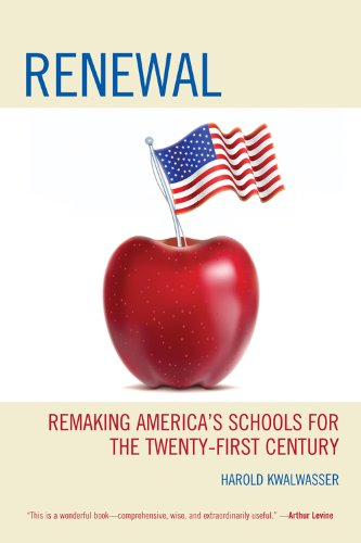 Renewal: Remaking America S Schools for the Twenty-First Century 9781610486873