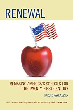 Renewal: Remaking America S Schools for the Twenty-First Century