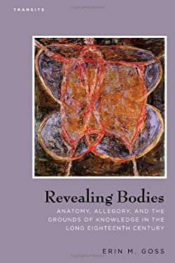 Revealing Bodies: Anatomy, Allegory, and the Grounds of Knowledge in the Long Eighteenth Century 9781611483949