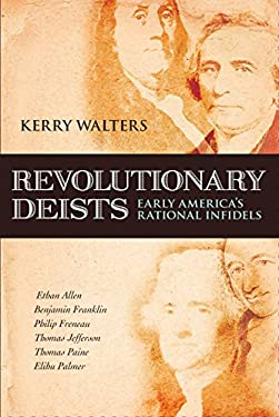 Revolutionary Deists: Early America's Rational Infidels 9781616141905
