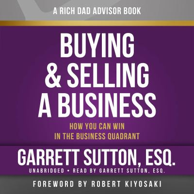 Rich Dad Advisors: Buying and Selling a Business: How You Can Win in the Business Quadrant 9781619697317