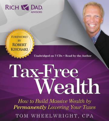 Rich Dad Advisors: Tax-Free Wealth: How to Build Massive Wealth by Permanently Lowering Your Taxes 9781619697256