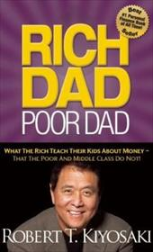 Rich Dad Poor Dad: What the Rich Teach Their Kids about Money--That the Poor and Middle Class Do Not!