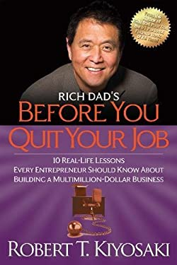 Rich Dad's Before You Quit Your Job: 10 Real-Life Lessons Every Entrepreneur Should Know about Building a Million-Dollar Business 9781612680507