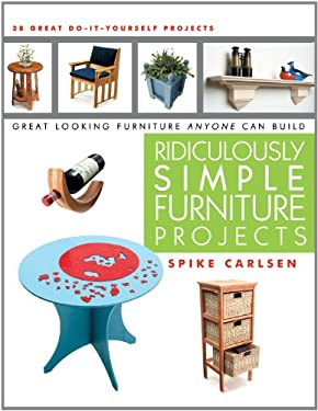 Ridiculously Simple Furniture Projects: Great Looking Furniture Anyone Can Build 9781610350044
