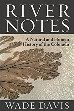 River Notes: A Natural and Human History of the Colorado 9781610913614
