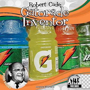 Robert Cade: Gatorade Inventor 9781616135560