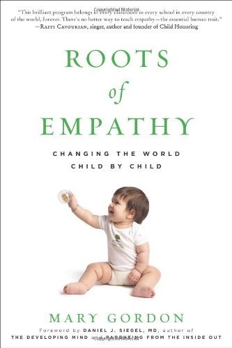 Roots of Empathy: Changing the World Child by Child 9781615190072
