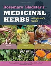 Rosemary Gladstar's Medicinal Herbs: A Beginner's Guide: 33 Healing Herbs to Know, Grow, and Use 16602189