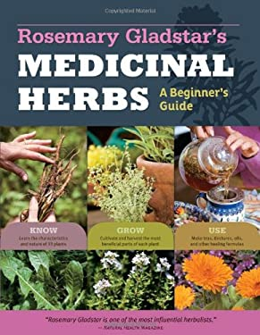 Rosemary Gladstar's Medicinal Herbs: A Beginner's Guide: 33 Healing Herbs to Know, Grow, and Use 9781612120058