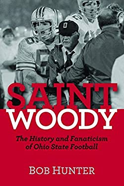 Saint Woody: The History and Fanaticism of Ohio State Football 9781612342009