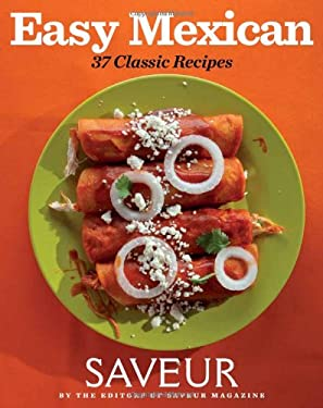 Saveur Easy Mexican: 30 Classic Recipes 9781616284978