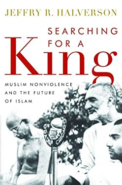 Searching for a King: Muslim Nonviolence and the Future of Islam 9781612344690