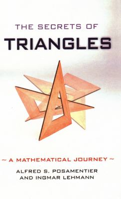 The Secrets of Triangles: A Mathematical Journey 9781616145873