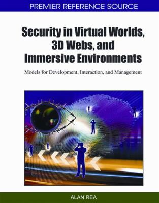 Security in Virtual Worlds, 3D Webs, and Immersive Environments: Models for Development, Interaction, and Management