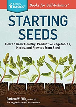 Starting Seeds: A Storey Basics Title. Vegetables * Herbs * Flowers 9781612121055