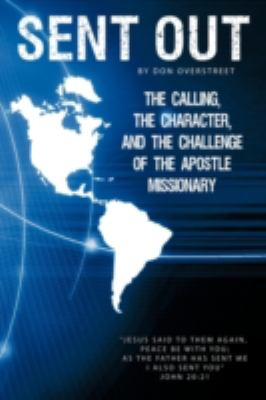 Sent Out: The Calling, the Character, and the Challenge of the Apostle/Missionary 9781615070152