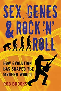 Sex, Genes & Rock 'n' Roll: How Evolution Has Shaped the Modern World 9781611682366