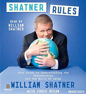 Shatner Rules: Your Guide to Understanding the Shatnerverse and the World at Large 9781611760231
