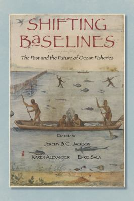 Shifting Baselines: The Past and the Future of Ocean Fisheries 9781610910002