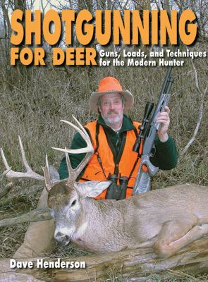 Shotgunning for Deer: Guns, Loads, and Techniques for the Modern Hunter 9781616084165