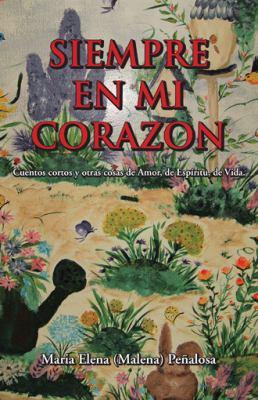 Siempre En Mi Corazon: Cuentos Cortos y Otras Cosas de Amor, de Espiritu, de Vida 9781617640698