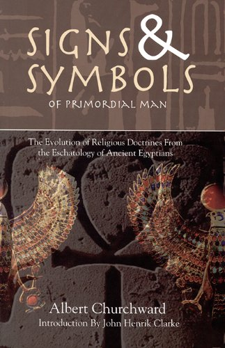 Signs & Symbols of Primordial Man: The Evolution of Religious Doctrines from the Eschatology of the Ancient Egyptians 9781617590016