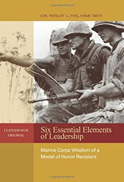 Six Essential Elements of Leadership: Marine Corps Wisdom of a Medal of Honor Recipient 9781612510248