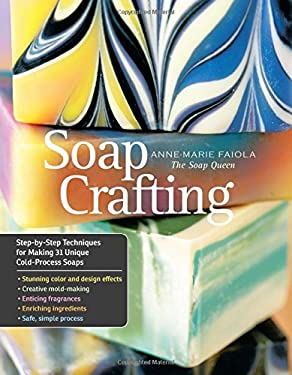 Soap Craft: 31 Recipes for Creating Amazing Handmade Soaps 9781612120898