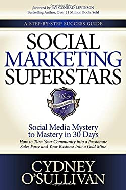 Social Marketing Superstars: Social Media Mystery to Mastery in 30 Days 9781614482178