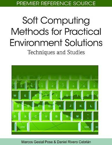 Soft Computing Methods for Practical Environment Solutions: Techniques and Studies 9781615208937
