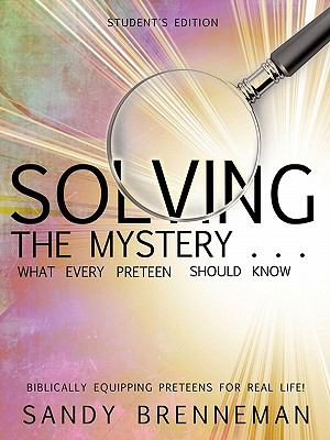 Solving the Mystery . . . What Every Preteen Should Know - Student's Edition 9781612153391