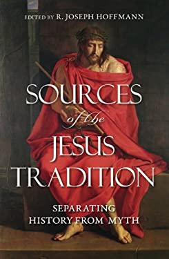 Sources of the Jesus Tradition: Separating History from Myth 9781616141899