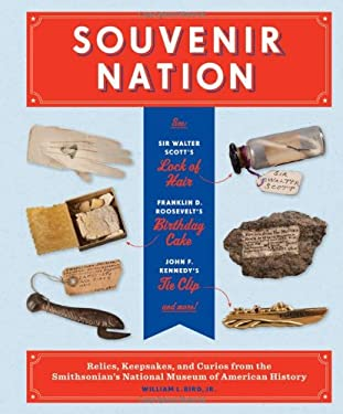 Souvenir Nation: Napoleon's Napkin, Theodore Roosevelt's Can Opener, FDR's Birthday Cake, and Other Relics, Keepsakes, and Curios from 9781616891350