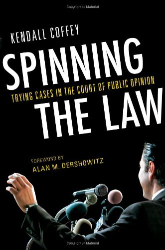 Spinning the Law: Trying Cases in the Court of Public Opinion 9781616142100